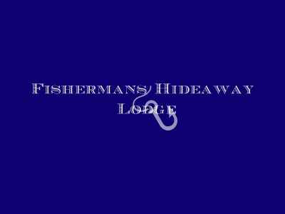 Fisherman's Hideaway Lodge