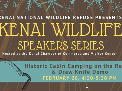 Kenai Wildlife Speakers Series: Historic Cabin Camping on the Refuge & Draw Knife Demo